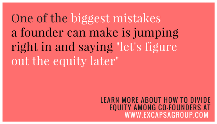 One of the biggest mistakes a founder can make is jumping right in and saying let's figure out the equity later